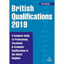 British Qualifications 2019: A Complete Guide to Professional, Vocational and Academic Qualifications in the United Kingdom by Kogan Page Editorial, 9780749483890