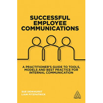 Successful Employee Communications: A Practitioner's Guide to Tools, Models and Best Practice for Internal Communication by Sue Dewhurst, 9780749484521