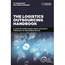 The Logistics Outsourcing Handbook: A Step-by-Step Guide From Strategy Through to Implementation by Jo Godsmark, 9780749484620
