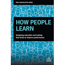 How People Learn: Designing Education and Training that Works to Improve Performance by Nick Shackleton-Jones, 9780749484705