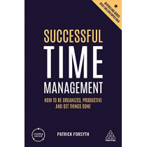 Successful Time Management: How to be Organized, Productive and Get Things Done by Patrick Forsyth, 9780749486198