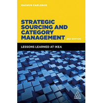 Strategic Sourcing and Category Management: Lessons Learned at IKEA by Magnus Carlsson, 9780749486211