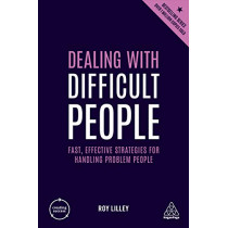 Dealing with Difficult People: Fast, Effective Strategies for Handling Problem People by Roy Lilley, 9780749486419