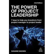 The Power of Project Leadership: 7 Keys to Help You Transform from Project Manager to Project Leader by Susanne Madsen, 9780749493240