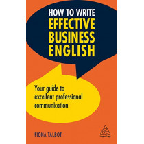 How to Write Effective Business English: Your Guide to Excellent Professional Communication by Fiona Talbot, 9780749497293