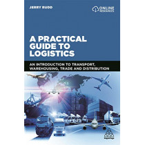 A Practical Guide to Logistics: An Introduction to Transport, Warehousing, Trade and Distribution by Jerry Rudd, 9780749498818
