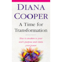 A Time For Transformation: How to awaken to your soul's purpose and claim your power by Diana Cooper, 9780749919436
