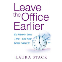 Leave The Office Earlier: Do more in less time - and feel great about it by Laura Stack, 9780749941857