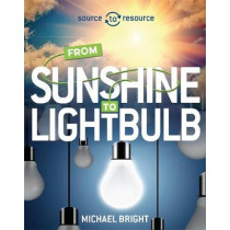 Source to Resource: Solar: From Sunshine to Light Bulb by Michael Bright, 9780750292023