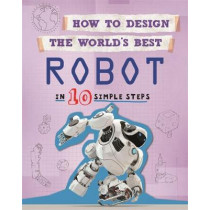 How to Design the World's Best Robot: In 10 Simple Steps by Paul Mason, 9780750299466