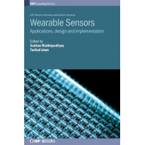 Wearable Sensors: Applications, design and implementation by Subhas Mukhopadhyay, 9780750315036