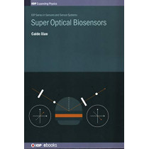 Super Optical Biosensors by Caide Xiao, 9780750323826