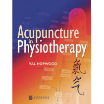 Acupuncture in Physiotherapy: Key Concepts and Evidence-Based Practice by Val Hopwood, 9780750653282