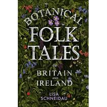 Botanical Folk Tales of Britain and Ireland by Lisa Schneidau, 9780750981217