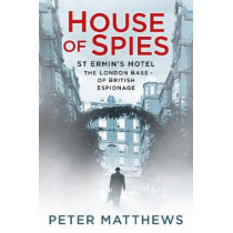 House of Spies: St Ermin's Hotel, the London Base of British Espionage by Peter Matthews, 9780750984164