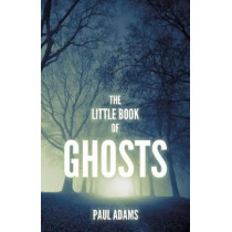 The Little Book of Ghosts by Paul Adams, 9780750985635