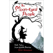 The Moon-Eyed People: Folk Tales from Welsh America by Peter Stevenson, 9780750991421