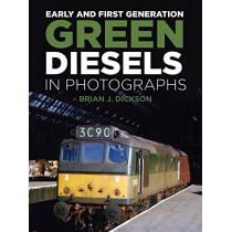 Early and First Generation Green Diesels in Photographs by Brian J. Dickson, 9780750992657