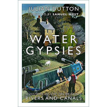 Water Gypsies: A History of Life on Britain's Rivers and Canals by Julian Dutton, 9780750995597