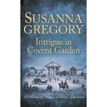Intrigue in Covent Garden: The Thirteenth Thomas Chaloner Adventure by Susanna Gregory, 9780751562705