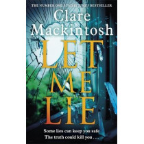 Let Me Lie: The Number One Sunday Times Bestseller by Clare Mackintosh, 9780751564884