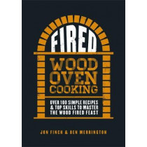 Fired: Over 100 simple recipes & top skills to master the wood fired feast by Jon Finch, 9780751572582