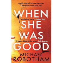 When She Was Good: The heart-stopping new thriller from the mastermind of crime by Michael Robotham, 9780751573497