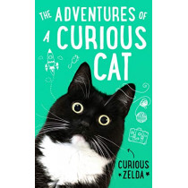 The Adventures of a Curious Cat: wit and wisdom from Curious Zelda, purrfect for cats and their humans by Curious Zelda, 9780751576184