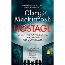 Hostage: The unputdownable, pulse-pounding new thriller from the Number One Sunday Times bestselling author by Clare Mackintosh, 9780751577068