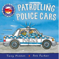 Amazing Machines: Patrolling Police Cars by Tony Mitton, 9780753442715