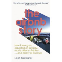 The Airbnb Story: How Three Guys Disrupted an Industry, Made Billions of Dollars ... and Plenty of Enemies by Leigh Gallagher, 9780753545591