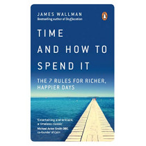 Time and How to Spend It: The 7 Rules for Richer, Happier Days by James Wallman, 9780753552650