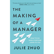 The Making of a Manager: What to Do When Everyone Looks to You by Julie Zhuo, 9780753552896