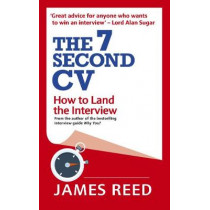 The 7 Second CV: How to Land the Interview by James Reed, 9780753553077