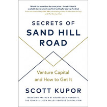 Secrets of Sand Hill Road: Venture Capital-and How to Get It by Scott Kupor, 9780753553961