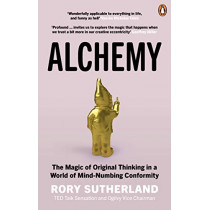 Alchemy: The Surprising Power of Ideas That Don't Make Sense by Rory Sutherland, 9780753556528