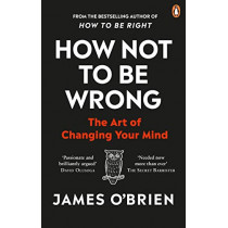 How Not To Be Wrong: The Art of Changing Your Mind by James O'Brien, 9780753557716