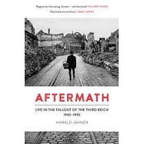 Aftermath: Life in the Fallout of the Third Reich, 1945-1955 by Harald Jahner, 9780753557860