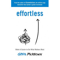 Effortless: Make it Easier to Do What Matters by Greg McKeown, 9780753558379