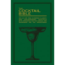 The Cocktail Bible: An A-Z of two hundred classic and contemporary cocktail recipes, with anecdotes for the curious and tips and techniques for the adventurous, 9780753733066