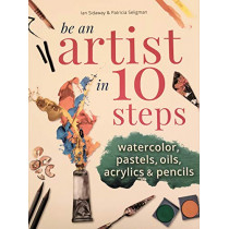 Be an Artist in 10 Steps: Drawing; Watercolour; Oils; Acrylics; Pastels by Ian Sidaway, 9780753733486