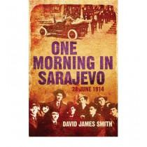 One Morning In Sarajevo: 28 June 1914 by David James Smith, 9780753825846