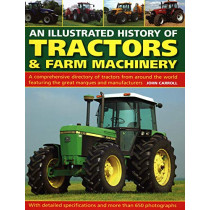 Tractors & Farm Machinery, An Illustrated History of: A comprehensive directory of tractors around the world featuring the great marques and manufacturers by John Carroll, 9780754834373