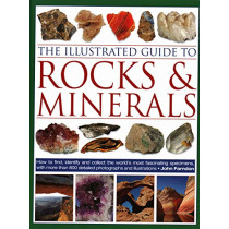 The Illustrated Guide to Rocks & Minerals: How to find, identify and collect the world's most fascinating specimens, with over 800 detailed photographs by John Farndon, 9780754834427