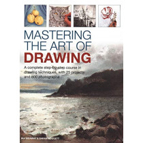 Mastering the Art of Drawing: A complete step-by-step course in drawing techniques, with 25 projects and 800 photographs by Ian Sidaway, 9780754834434