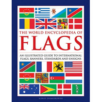 Flags, The World Encyclopedia of: An illustrated guide to international flags, banners, standards and ensigns by Alfred Znamierowski, 9780754834809