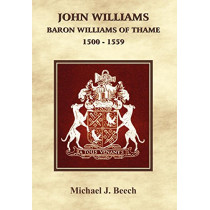 John Williams Baron Williams of Thame 1500 - 1559 by Michael J. Beech, 9780755204311
