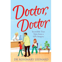 Doctor, Doctor: Incredible True Tales From a GP's Surgery by Dr. Rosemary Leonard, 9780755362066