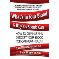What'S in Your Blood & Why You Should Care: How to Cleanse and Detoxify Your Blood for Optimum Health by Earl L. Mindell, 9780757004438