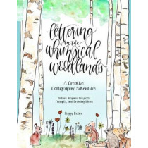 Lettering in the Whimsical Woodlands: A Creative Calligraphy Adventure--Nature-Inspired Projects, Prompts and Drawing Ideas by Peggy Dean, 9780757320019